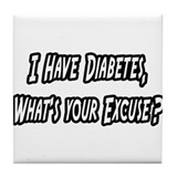 """Diabetes..Your Excuse?"" Tile Coaster"