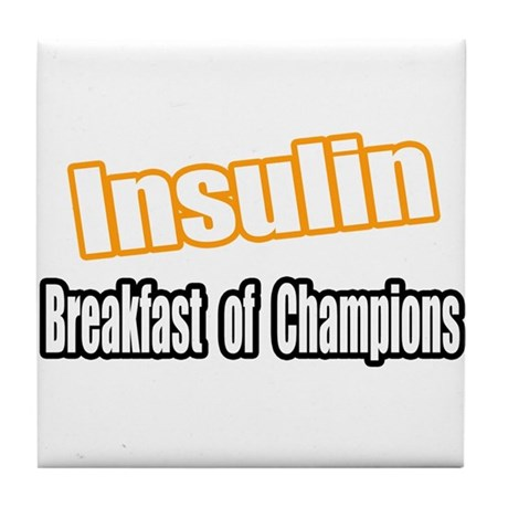"""Insulin...Breakfast"" Tile Coaster"