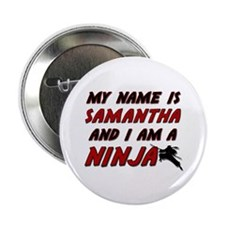 """my name is samantha and i am a ninja 2.25"""" Button"""