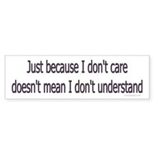 I don't care Bumper Bumper Sticker