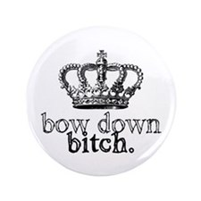 "Bow Down Bitch 3.5"" Button"