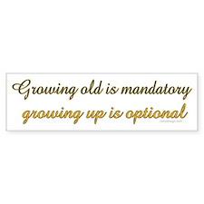 Growing old is mandatory.. Bumper Car Sticker
