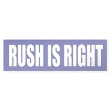 Rush is Right Bumper Bumper Sticker