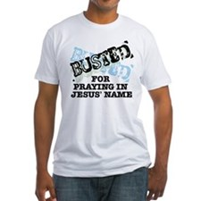 Busted for Praying in Jesus N Shirt