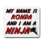 my name is ronda and i am a ninja Mousepad