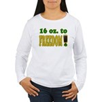 16 oz to Freedom Women's Long Sleeve T-Shirt
