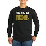 16 oz to Freedom Long Sleeve Dark T-Shirt