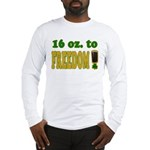 16 oz to Freedom Long Sleeve T-Shirt