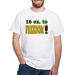 16 oz to Freedom White T-Shirt