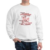 Not What I Meant (English) Sweatshirt