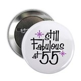 "Still Fabulous at 55 2.25"" Button"