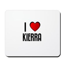 I LOVE KIERRA Mousepad