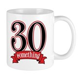 30 Something 30th Birthday Coffee Mug