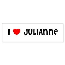 I LOVE JULIANNE Bumper Bumper Sticker