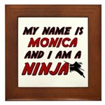 my name is monica and i am a ninja Framed Tile