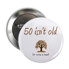 "50 isn't old 2.25"" Button"