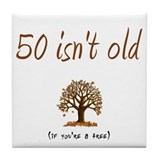 50 isn't old Tile Coaster