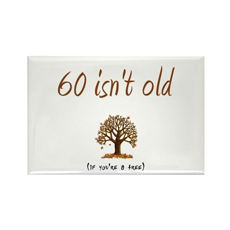 60 isn't old Rectangle Magnet (10 pack)