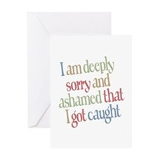 Sorry and Ashamed I got Caught Greeting Card