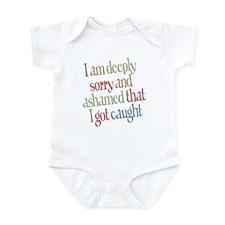 Sorry and Ashamed I got Caught Infant Bodysuit
