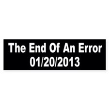 The End of an Error - 01/20/2013 Bumper Bumper Sticker