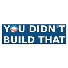 Obama You Didn't Build That bumper sticker