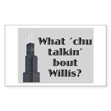 What Cha Talkin' bout Willis? Rectangle Decal