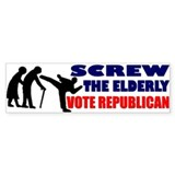 Screw the Elderly, Vote Republican Bumper Bumper Sticker