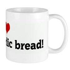 I Love cheesy garlic bread! Mug