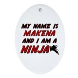 my name is makena and i am a ninja Oval Ornament