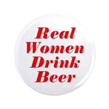 """Real Women Drink Beer #5 3.5"""" Button"""