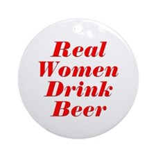 Real Women Drink Beer #5 Ornament (Round)