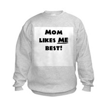 Mom likes ME best! Sweatshirt