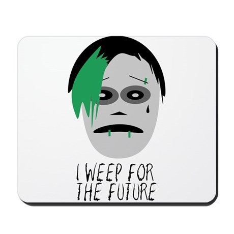 I Weep For The Future Mousepad