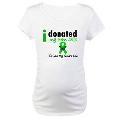 Stem Cell Donor to Sister Maternity T-Shirt