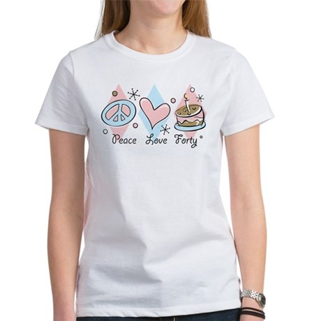 Peace Love 40 Women's T-Shirt