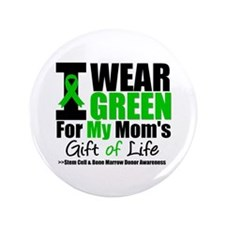 "I Wear Green For My Mom 3.5"" Button"