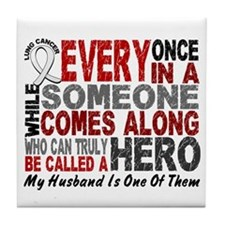 HERO Comes Along 1 Husband LUNG CANCER Tile Coaste