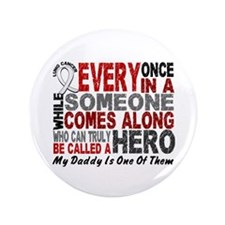 "HERO Comes Along 1 Daddy LUNG CANCER 3.5"" Button"
