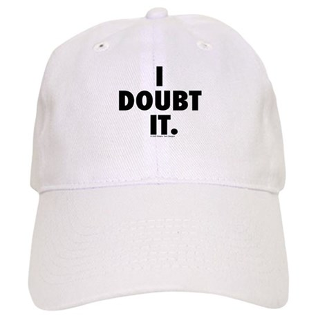 I Doubt it. Cap