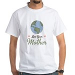 Love Your Mother Earth White T-Shirt