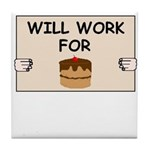 WILL WORK FOR CAKE Tile Coaster
