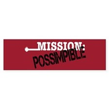 Mission Possimpible Bumper Bumper Sticker