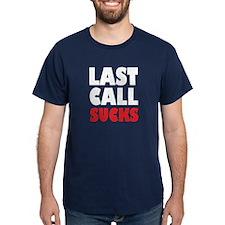 Last Call Sucks T-Shirt