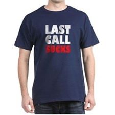 Last Call Sucks T-Shirt