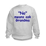 No Means Ask Grandma Sweatshirt