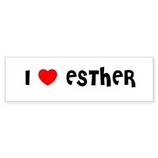 I LOVE ESTHER Bumper Bumper Sticker
