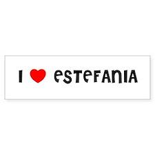 I LOVE ESTEFANIA Bumper Bumper Sticker