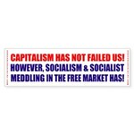 CAPITALISM HAS NOT FAILED US! Bumper Sticker
