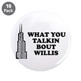 "What You Talkin Bout Willis 3.5"" Button (10 pack)"